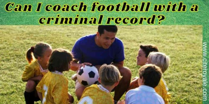 Can I coach football with a criminal record?