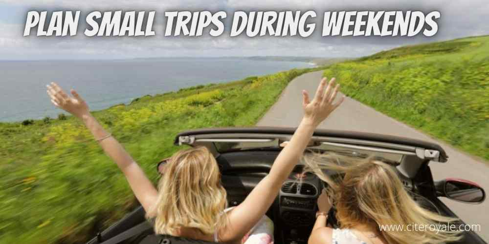 Plan small trips during weekends