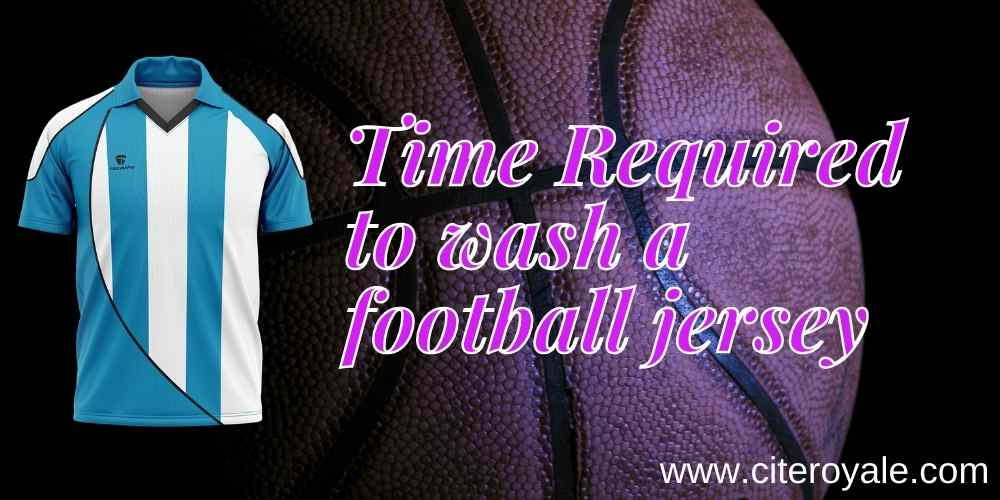 Time Required to wash a football jersey