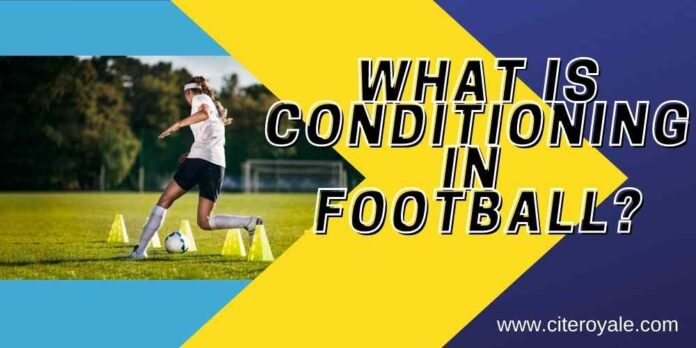 What is conditioning in football