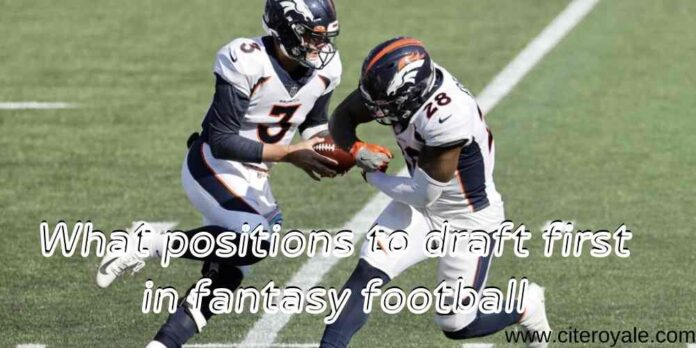 What positions to draft first in fantasy football