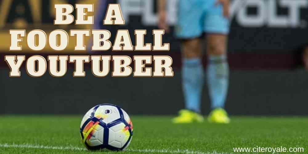 Be a Football YouTuber make money from football