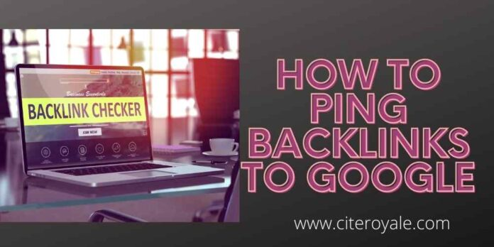 How to Ping Backlinks to Google