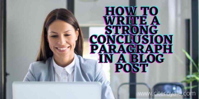 How to Write a Strong Conclusion Paragraph in a Blog Post