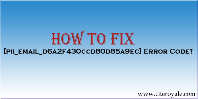 How to Fix [pii_email_d6a2f430ccd80d85a9ec] Error Code?