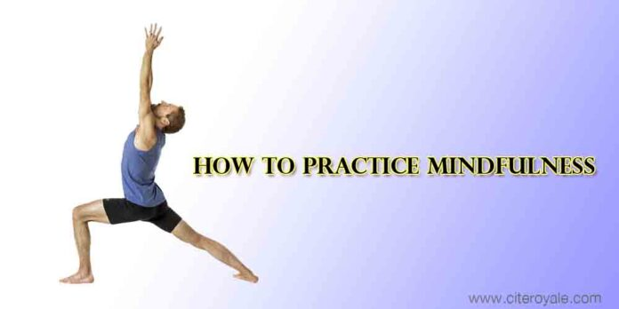 HOW TO PRACTICE MINDFULLNESS